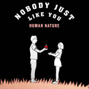 Nobody Just Like You/Human Nature