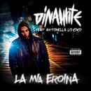 La mia eroina feat.Antonella Lo Coco/Dinamite