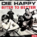 Bitter To Better/Die Happy