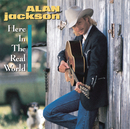 Here In The Real World/Alan Jackson