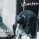 Shade/Silverchair
