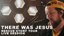 There Was Jesus: Rescue Story Tour Live Session/Zach Williams