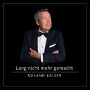 Lang nicht mehr gemacht/Roland Kaiser