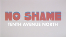 No Shame (Official Lyric Video) feat.The Young Escape/Tenth Avenue North