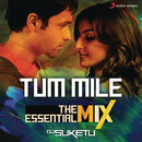 "Tum Mile The Essential Mix (Remix By DJ Suketu) (From ""Tum Mile"")/Pritam"