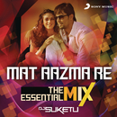 "Mat Aazma Re The Essential Mix (Remix By DJ Suketu) (From ""Murder 3"")/Pritam"