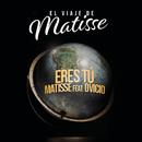 Eres Tú (El Viaje de Matisse)( feat.Dvicio)/Matisse