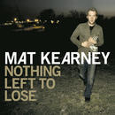 Nothing Left To Lose (Expanded Edition)/Mat Kearney