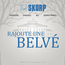 Rajoute une Belvé feat.Ninocess & Bakhaw & Six & Issaka Weezy/DJ Skorp