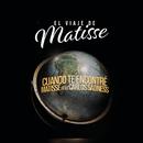 Cuando te Encontré (El Viaje de Matisse) feat.Carlos Sadness/Matisse