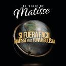 Si Fuera Fácil (El Viaje de Matisse) feat.Funambulista/Matisse