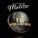 Y Ya (El Viaje de Matisse) feat.Abel Pintos/Matisse