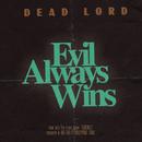 Evil Always Wins/Dead Lord