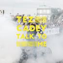 Talk To Me/Tez Cadey