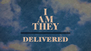 Delivered (Official Lyric Video)/I AM THEY