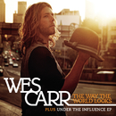 The Way The World Looks + Under The Influence EP/Wes Carr