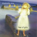 Fear Of Girls/Bluebottle Kiss