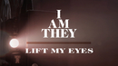 Lift My Eyes (Official Lyric Video)/I AM THEY