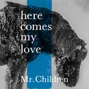 here comes my love/Mr.Children