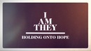 Holding Onto Hope (Official Lyric Video)/I AM THEY