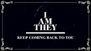 Keep Coming Back to You (Official Lyric Video)/I AM THEY