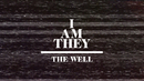 The Well (Official Lyric Video)/I AM THEY