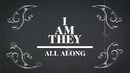 All Along (Official Lyric Video)/I AM THEY