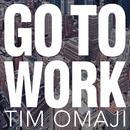 Go to Work/Tim Omaji