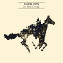Do You Chew?/Chew Lips