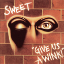 Give Us A Wink/Sweet