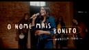O Nome Mais Bonito( feat.Vocal Livre)/Marcela Tais