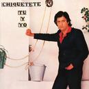 Tú y Yo (Remasterizado)/Chiquetete