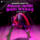 Jalne Mein Hai Mazaa (Addy S Version)/Shweta Shetty