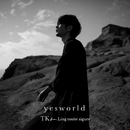 yesworld/TK from 凛として時雨