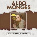 Dime por Qué Lloras/Aldo Monges