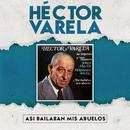 Así Bailaban Mis Abuelos/Héctor Varela
