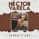 Ayeres y Hoy (Con la Merello y Varela)/Héctor Varela