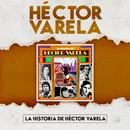 La Historia de Héctor Varela/Héctor Varela