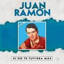 Si No Te Tuviera Más/Juan Ramón
