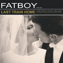 Last Train Home/Fatboy