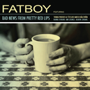 Bad News From Pretty Red Lips/Fatboy