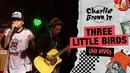 Three Little Birds (Ao Vivo - Chegou Quem Faltava)/Charlie Brown Jr.