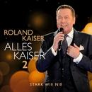 Alles Kaiser 2 (Stark wie nie)/Roland Kaiser