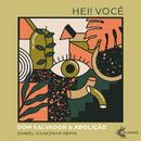 Hei! Você (Daniel Haaksman Remix)/Dom Salvador & Abolição