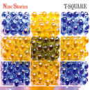 NINE STORIES/T-SQUARE