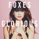 Glorious (Deluxe)/Foxes