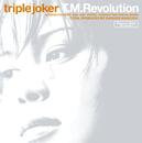 triple joker/T.M.Revolution
