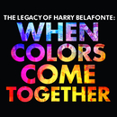 The Legacy of Harry Belafonte: When Colors Come Together/Harry Belafonte