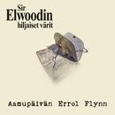 Aamupäivän Errol Flynn/Sir Elwoodin Hiljaiset Värit