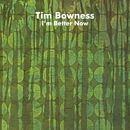 I'm Better Now/Tim Bowness